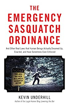 The Emergency Sasquatch Ordinance: And Other Real Laws that Human Beings Actually Dreamed Up von [Underhill, Kevin]