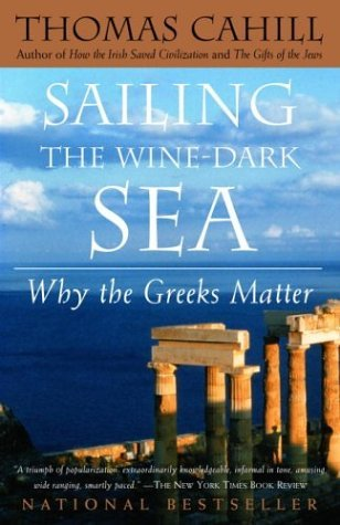 Sailing the Wine-Dark Sea: Why the Greeks Matter (Hinges of History) by Thomas Cahill (2004-07-01)