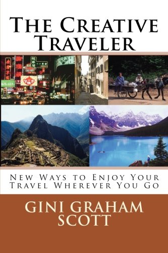 The Creative Traveler: New Ways to Enjoy Your Travel Wherever You Go