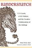 Bandersnatch: C. S. Lewis, J. R. R. Tolkien, and the Creative Collaboration of the Inklings (English Edition)