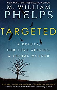 TARGETED: A Deputy, Her Love Affairs, A Brutal Murder (English Edition) di [Phelps, M. William]