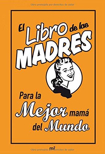 El libro de las madres: Para la mejor mamá del mundo