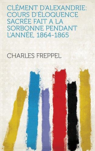 De Cours La Sorbonne (Clément d'Alexandrie: cours d'éloquence sacrée fait a la Sorbonne pendant l'année, 1864-1865)