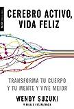 Cerebro activo, vida feliz: Transforma tu cuerpo y tu mente y vive mejor (Spanish Edition)