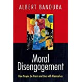 Moral Disengagement: How Good People Can Do Harm and Feel Good About Themselves
