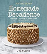 Joy the Baker Homemade Decadence: Irresistibly Sweet, Salty, Gooey, Sticky, Fluffy, Creamy, Crunchy Treats by Joy Wilson (2014-10-14)