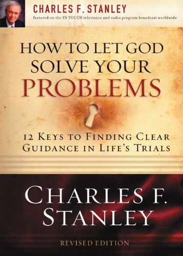 How To Let God Solve Your Problems 12 Keys For Finding Clear Guidance In Life S Trials