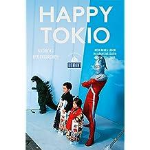 Happy Tokio (DuMont Reiseabenteuer): Mein neues Leben in Japans hässlich-schönster Stadt
