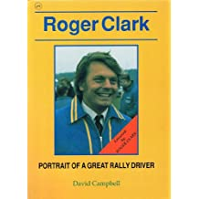Roger Clark: Portrait of a Great Rally Driver