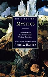 The Essential Mystics : Selections from the World's Great Wisdom Traditions by Andrew Harvey (1997-03-21)