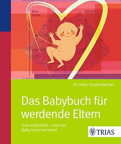 Das Babybuch für werdende Eltern: Gut vorbereitet - und das Baby kann kommen!