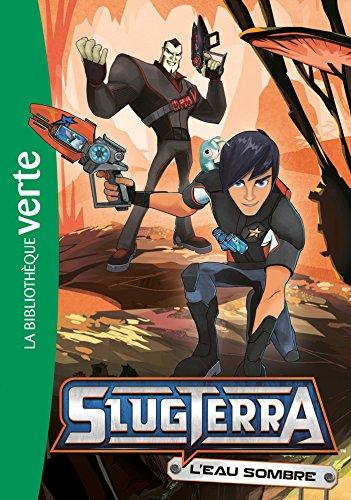 Slugterra 05 - L'eau sombre (Bibliothèque Verte)