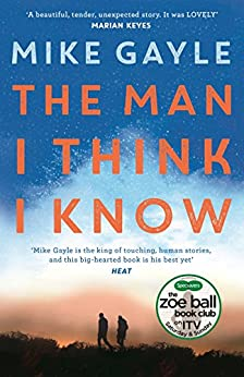 The Man I Think I Know: A feel-good, uplifting story of the most unlikely friendship by [Gayle, Mike]