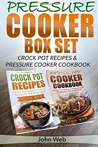 Pressure Cooker: Pressure Cooker Box Set - Crock Pot Recipes & Pressure Cooker Cookbook (Pressure Cooker Recipes, Crockpot Cookbook, Slow Cooker Recipes) (Recipe Pot Box Crock)