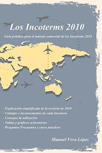 Los Incoterms 2010: Guía Práctica para el Manejo Comercial de los Incoterms 2010 por Manuel Vera López