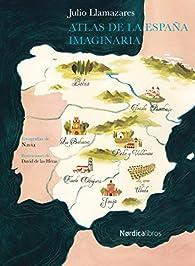 Atlas de la España imaginaria par Julio Llamazares