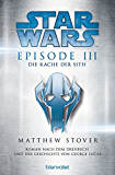 STAR WARS - EPISODE III: Die Rache der Sith - Roman nach der Geschichte von George Lucas und dem Drehbuch von George Lucas