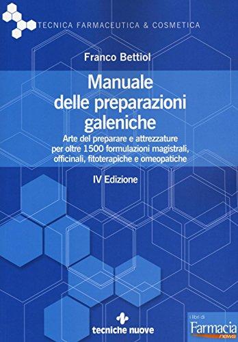 Manuale delle preparazioni galeniche. Arte del preparare e attrezzature per oltre 1500 formulazioni magistrali, officinali, fitoterapiche e omeopatiche