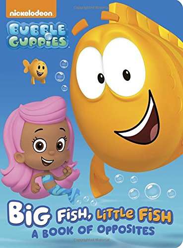 Big Fish, Little Fish: A Book of Opposites (Bubble Guppies) (Bubble Guppies, Nickelodeon)