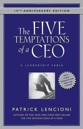 The Five Temptations of a CEO, Anniversary Edition: A Leadership Fable by Lencioni, Patrick (2008) Hardcover