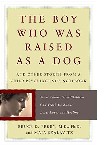 [(The Boy Who Was Raised as a Dog : And Other Stories from a Child Psychiatrist's Notebook - What Traumatized Children Can Teach Us About Loss, Love, and Healing)] [Author: Bruce Perry , Maia Szalavitz] published on (February, 2008)