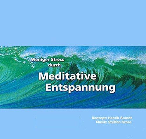 Weniger Stress durch Meditative Entspannung, Audio-CD mit Begleitheft, Entspannungsübungen zum...