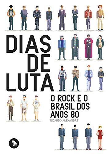 Dias de Luta. O Rock E O Brasil dos Anos 80 (Em Portuguese do Brasil) -