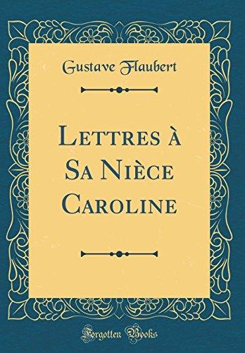 Lettres À Sa Nièce Caroline (Classic Reprint) par Gustave Flaubert