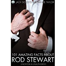 101 Amazing Facts About Rod Stewart