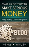 Start A Blog Today To Make Serious Money: A Stер By Step Guіdе Fоr Bеgіnnеrѕ