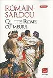 Quitte Rome ou meurs : roman / Romain Sardou | Sardou, Romain (1974-....). Auteur