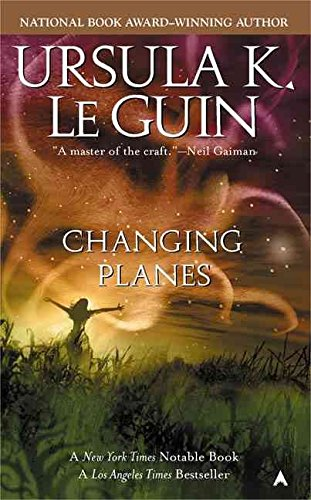 [Changing Planes] (By: Ursula K Le Guin) [published: August, 2005]