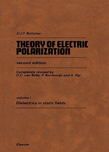 Theory of Electric Polarization: Dielectrics in Static Fields: Dielectrics in Stalic Fields Vol 1