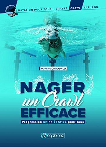 Nager un crawl efficace: Progression en 11 étapes pour tous (Natation pour tous) par Matthieu Chadeville