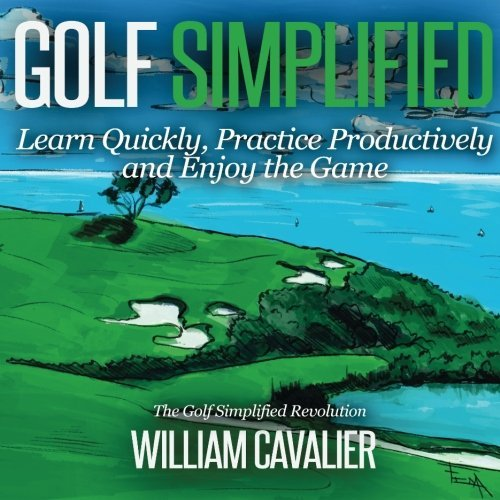Golf Simplified: Learn Quickly, Practice Productively and Enjoy the Game by William Cavalier (2015-03-20)