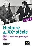 Initial - Histoire du XXe siècle : Tome 2, 1945-1973, le monde entre guerre et paix - Edition 2017