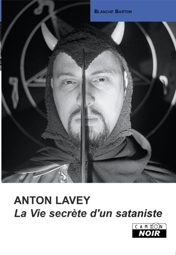 ANTON LAVEY La vie secrète d'un sataniste (Camion Noir) par Blanche Barton