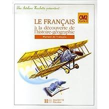 Le français à la découverte de l'histoire-géographie CM2 : Manuel de français