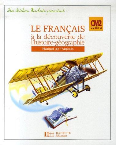 Le français à la découverte de l'histoire-géographie CM2 : Manuel de français par Daniel Berlion, Jean-René Louvet, Alain Nacry
