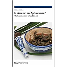 Is Arsenic an Aphrodisiac?: The Sociochemistry of an Element (Issues in Environmental Scienc)