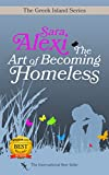 The Art of Becoming Homeless (The Greek Village Collection Book 5) by Sara Alexi