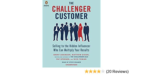 The Challenger Customer: Selling to the Hidden Influencer Who Can