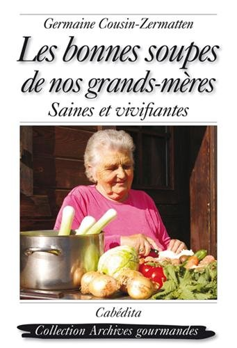 Les bonnes soupes de nos grands-mères : Saines et vivifiantes par Germaine Cousin-Zermatten