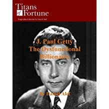 J. Paul Getty: The Dysfunctional Billionaire (Titans of Fortune) (English Edition)