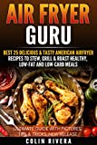 Air Fryer Guru: Best 25 Delicious & Tasty American Airfryer Recipes To Stew, Grill & Roast Healthy, Low-Fat and Low-Carb Meals (English Edition)