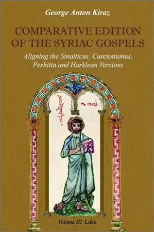 Comparative Edition of the Syriac Gospels: Aligning the Old Syriac (Sinaiticus, Curetonianus), Peshitta and Harklean Versions (Volume 3, Luke) by George Anton Kiraz (2002-12-30)