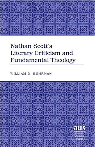Nathan Scott's Literary Criticism and Fundamental Theology (American University Studies) por William D. Buhrman