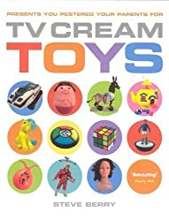 TV Cream Toys: Presents You Pestered Your Parents for by Berry, Steve ( 2007 )