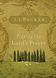 Praying the Lord's Prayer by J. I. Packer (2007-06-07)