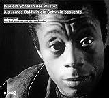 Wie ein Schaf in der Wüste: Als James Baldwin die Schweiz besuchte: Ein Hörspiel (SWR)